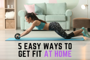 Fun, Quick, And Easy 5 Tips To Follow To Get Fit